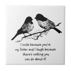 Fun Sister Quote with Cute Bird Humor Ceramic Tiles