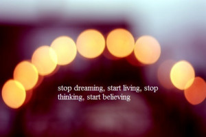 beliving, dreaming, living, quote, stop, thinking