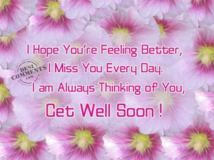 Hope You're Feeling Better I Miss You Everyday I Am Always ...