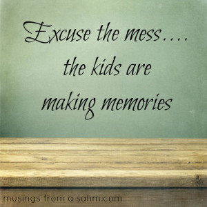 making memories (the children are making memories) - favorite quote ...