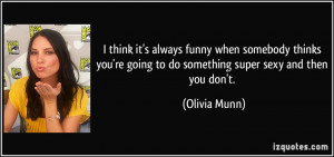 quote-i-think-it-s-always-funny-when-somebody-thinks-you-re-going-to ...