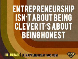 Entrepreneurship isn't about being clever it's about being honest