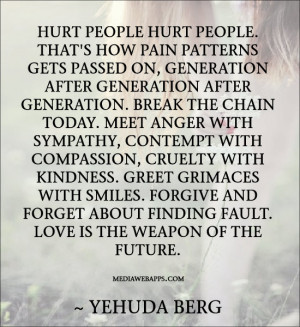 Hurt people hurt people. That's how pain patterns gets passed on ...