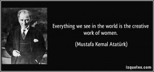 Everything we see in the world is the creative work of women ...