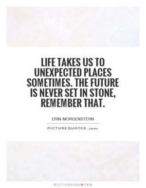 Life takes us to unexpected places sometimes. The future is never set ...