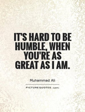 It's hard to be humble, when you're as great as I am Picture Quote #1
