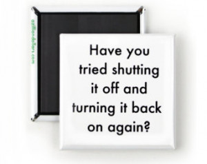 Funny Magnet; Funny Sarcastic Quote s; Have You Tried Shutting It Off ...