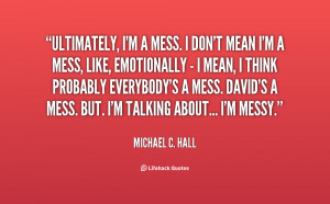 quote-Michael-C.-Hall-ultimately-im-a-mess-i-dont-mean-17561.png
