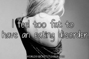 feel too fat to have an eating disorder.
