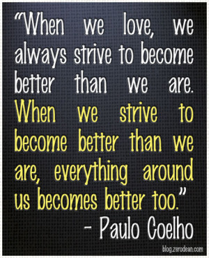 we love, we always strive to become better than we are. When we strive ...