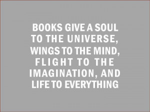 Books Give A Soul To The Universe Wings To The Mind ~ Books Quotes