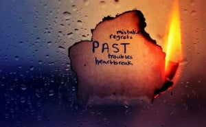 Put the past behind you..,