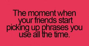 The Annoying moment with Friends - Funny Quotes