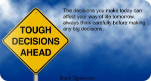 The decisions you make today can affect your way of life tomorrow ...