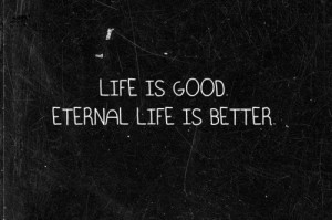 Eternal Life is the Only Real Life!