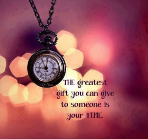gift of time is a blessing to you as well as to those you give the ...