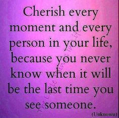 Cherish every moment and person quotes life quotes life quote advice ...
