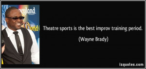 Theatre sports is the best improv training period. - Wayne Brady