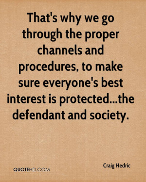 That's why we go through the proper channels and procedures, to make ...