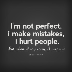 Sorry Quotes - I'm not perfect I make mistakes