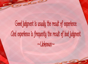 Good Judgement is Usually Result Of Experience
