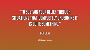 To sustain your belief through situations that completely undermine it ...