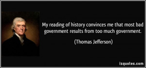 ... bad government results from too much government. - Thomas Jefferson