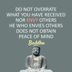 He who envies others does not obtain peace of mind.