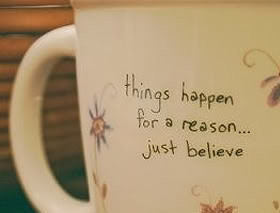 Things happen for a reason basically means that everything happens for ...