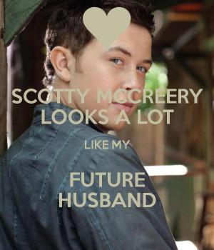 SCOTTY MCCREERY LOOKS A LOT LIKE MY FUTURE HUSBAND