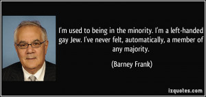 used to being in the minority. I'm a left-handed gay Jew. I've ...