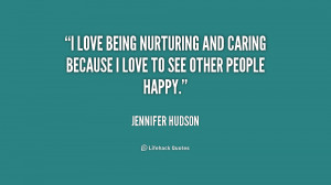 love being nurturing and caring because I love to see other people ...