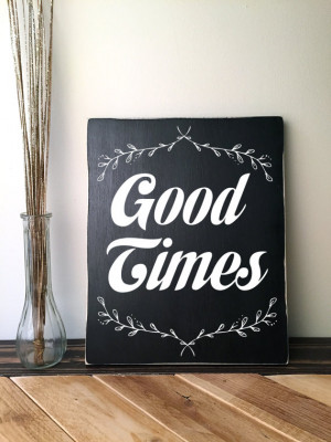 Sign with Quote Good Times Rustic Wood Sign with Saying Handmade Sign