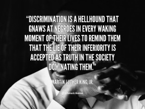 quote-Martin-Luther-King-Jr.-discrimination-is-a-hellhound-that-gnaws ...