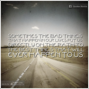 uplifting quotes, sayings, bad things, life, path
