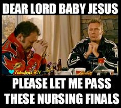 Dear Lord Baby Jesus please let me pass these nursing finals! Nurse ...