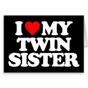 Love My Twin Sister I love my twin sister greeting