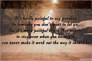 it s really painful to say goodbye to someone you don t want to let go ...