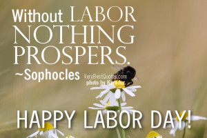 Labor Day Quotes - Without labor nothing prospers. ~Sophocles