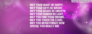 May your heart be happy, May your days be bright,May your roads be ...