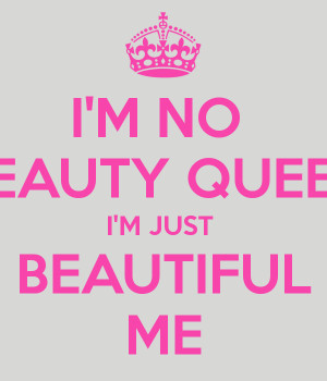 Im Just Me I'm no beauty queen i'm just