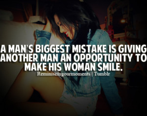 man's biggest mistake is giving another man an opportunity to make ...