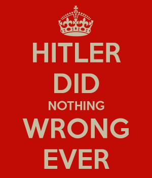 Hitler Did Nothing Wrong