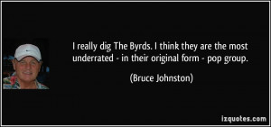 really dig The Byrds. I think they are the most underrated - in ...