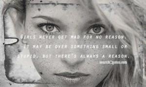 Girls never get mad for no reason. It may be over something small or ...
