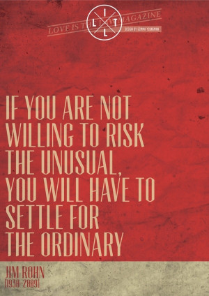... will have to settle for the ordinary. ~Jim Rohn Inspirational Quote