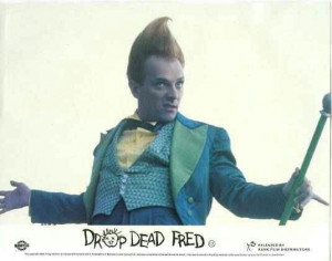 Drop Dead Fred. Ready for the Chaaaarlie Party?