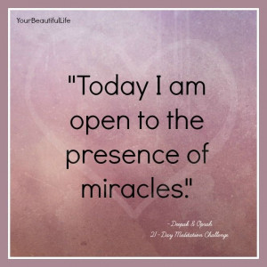 Today I am open to the presence of miracles. Deepak & Oprah