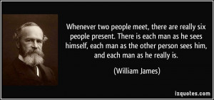 Whenever two people meet, there are really six people present. There ...