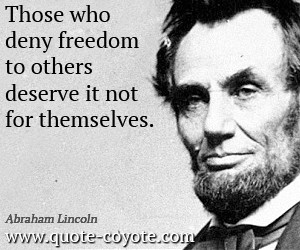 Freedom quotes - Those who deny freedom to others deserve it not for ...